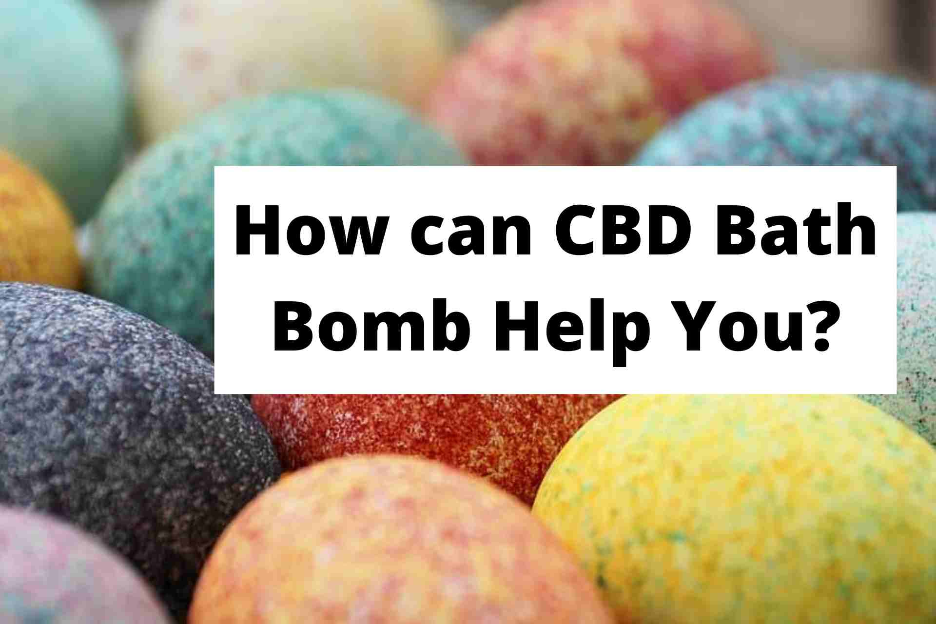 How can CBD Bath Bomb Help You?