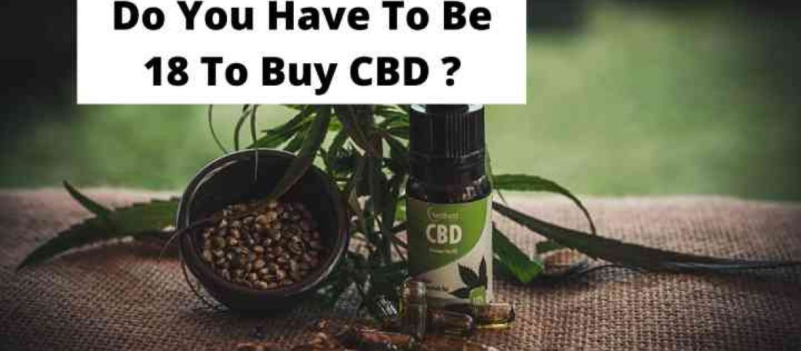 Do You Have To Be 18 To Buy CBD