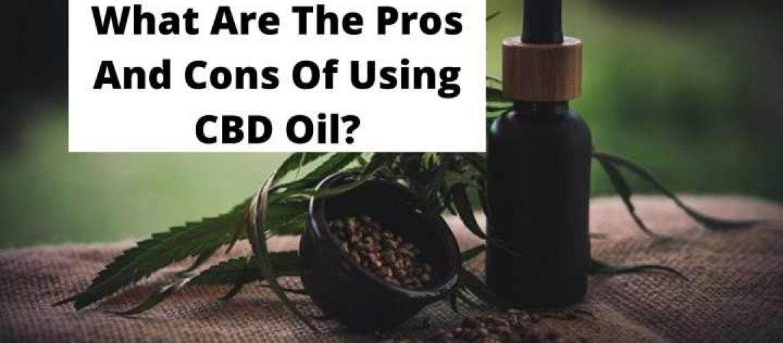 What Are The Pros And Cons Of Using CBD Oil